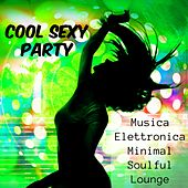 Cool Sexy Party - Musica Elettronica Minimal Soulful Lounge per Esercizi Palestra e Party Estivo by Various Artists