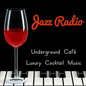 Jazz Radio - Underground Café Luxury Cocktail Music to Relax with Jazz Lounge Chillout Sounds by Various Artists