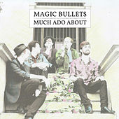 Much Ado About by Magic Bullets