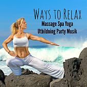 Ways to Relax - Massage Spa Yoga Utbildning Party Musik med Easy Listening Chill Instrumental Techno House Ljud by Chillout Lounge Music Collective