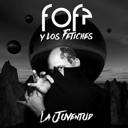 La Juventud by Fofé Y Los Fetiches