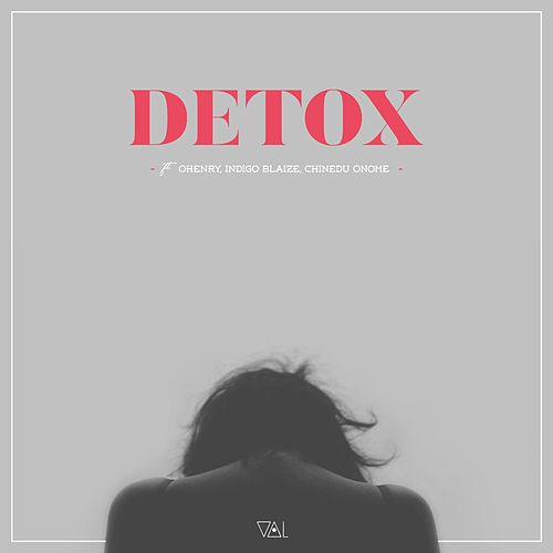 Detox (feat. Indigo Blaize, Ohenry & Chinedu Onome) by Val
