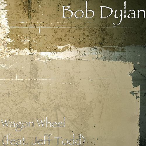 Wagon Wheel by Bob Dylan