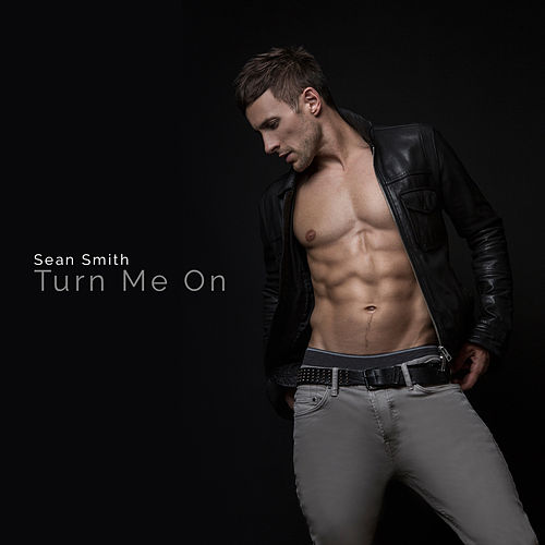Turn Me On by Sean Smith