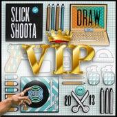 Draw Vip by Slick Shoota