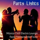 Party Lights - Música Chill Electro Lounge Festa Treinamento Fisico para Horário de Verão e Relaxamento by Chillout Lounge Music Collective