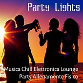 Party Lights - Musica Chill Elettronica Lounge Party Allenamento Fisico per Vacanze Estive e Pausa Relax Spa by Chillout Lounge Music Collective