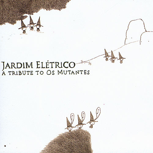 Jardim Elétrico: a Tribute to Os Mutantes by Various Artists