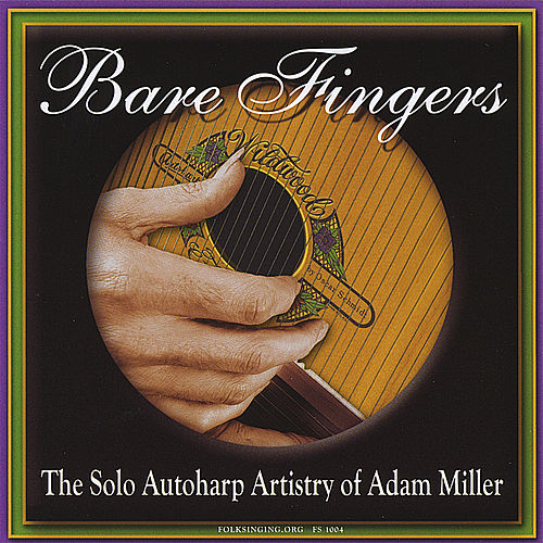 Bare Fingers - the Solo Autoharp Artistry of Adam Miller by Adam Miller
