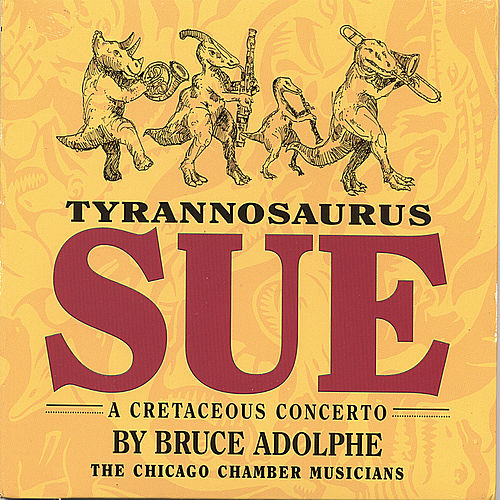 Tyrannosaurus Sue: a Cretaceous Concerto by The Chicago Chamber Musicians