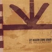 Let Heaven Come Down by Al Hilgendorf