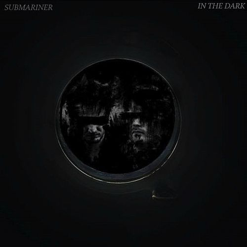 In The Dark by Submariner
