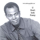 U Don't Look Funny by Anthony Griffith
