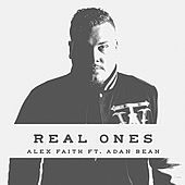 Real Ones (feat. Adan Bean) - Single by Alex Faith