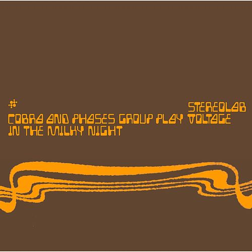Cobra & Phases Group Play Voltage In The Milky Night by Stereolab