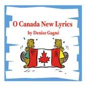 O Canada New Lyrics by Denise Gagne