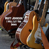 I Will Let You Down by Matt Johnson