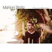 Chasing Melodies by Mahlon Stoltz
