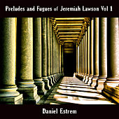 Preludes and Fugues of Jeremiah Lawson, Vol. 1 by Daniel Estrem