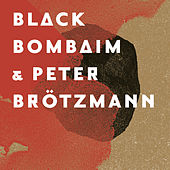 Black Bombaim & Peter Brötzmann by Peter Brotzmann