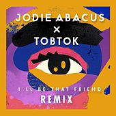 I'll Be That Friend (Tobtok Remix) by Jodie Abacus
