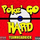 Poke' Go Hard by Teamheadkick