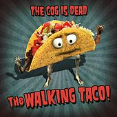 The Walking Taco by The Cog is Dead