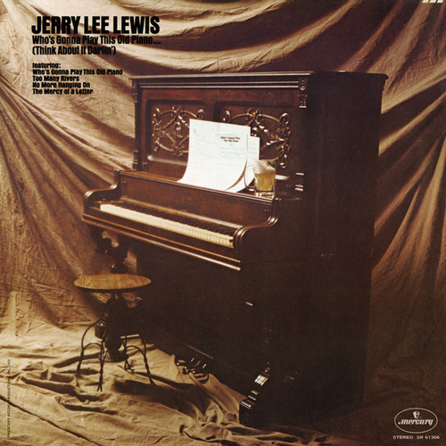 Who's Gonna Play This Old Piano (Think About It Darlin') by Jerry Lee Lewis