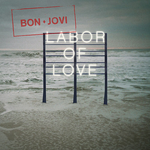 Labor Of Love by Bon Jovi