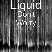 Don't Worry by Liquid