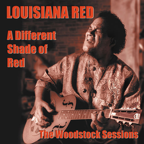 A Different Shade of Red: The Woodstock Sessions by Louisiana Red