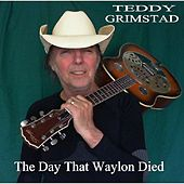 The Day That Waylon Died - Single by Teddy Grimstad