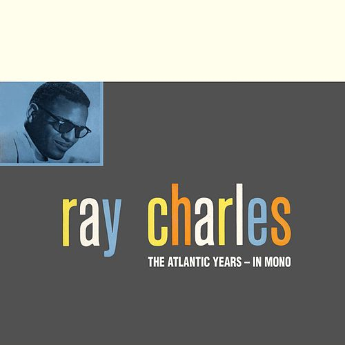 The Atlantic Studio Albums In Mono (Remastered) by Ray Charles