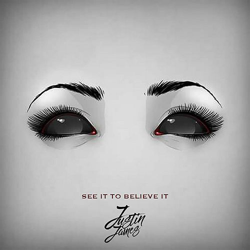 See It to Believe It by Justin James