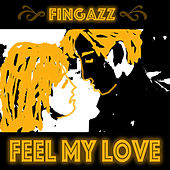 Feel My Love by Fingazz