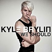 We Should by Kyle Brylin
