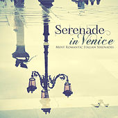Serenades in Venice: Most Romantic Italian Serenades by Various Artists