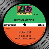 Playlist: The Best Of The Atlantic Years by Glen Campbell