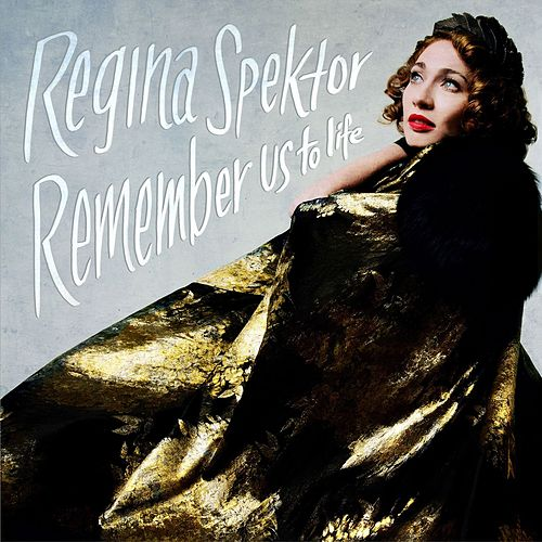 Remember Us To Life by Regina Spektor