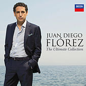 Juan Diego Flórez - The Ultimate Collection by Juan Diego Flórez