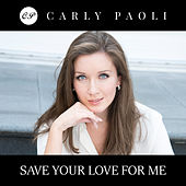 Save Your Love For Me by Carly Paoli