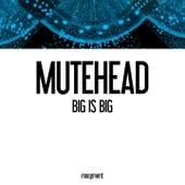 Big Is Big by Mutehead