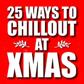 25 Ways to Chillout at X-Mas by Various Artists