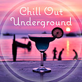Chill Out Underground – Deep Chill Lounge, Enjoy Chill Out Music, After Dark, Pure Relaxation, Nature Sounds by Ibiza Dance Party