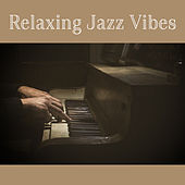 Relaxing Jazz Vibes – Jazz to Calm Down, Saxophone Relaxation, Music to Chill, Relax Yourself, Soft Music by Chilled Jazz Masters
