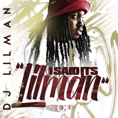 I Said Its's Lilman by DJ Lilman