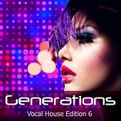 Generations - Vocal House Edition 6 by Various Artists