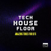 Tech House Floor (Amazing Tunes for DJ's) by Various Artists