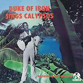 Sings Calypsos (Digitally Remastered) by The Duke Of Iron