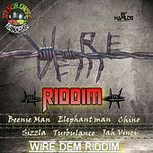 Wire Dem Riddim von Various Artists